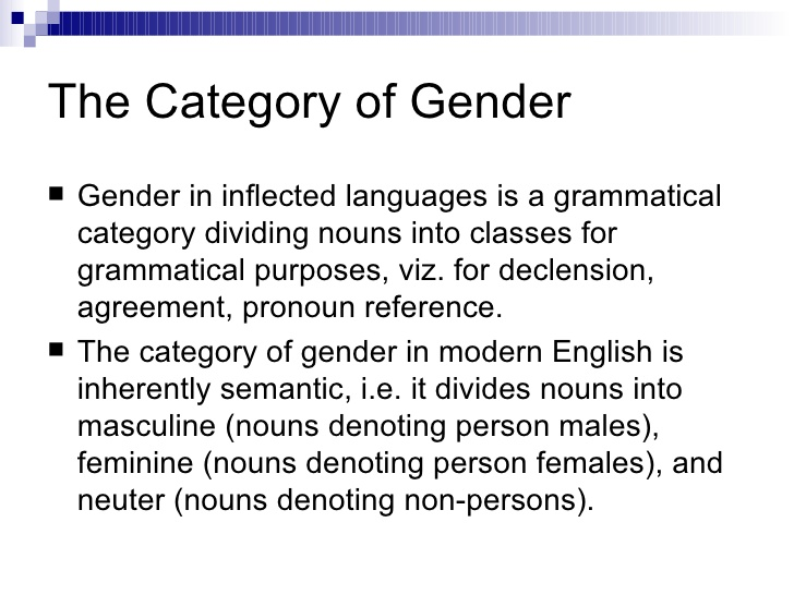 gender in the english language I know english is a germanic language and i know at least the german language still has genders — three of them in fact — masculine, feminine, neuter so did the english nouns and adjec.